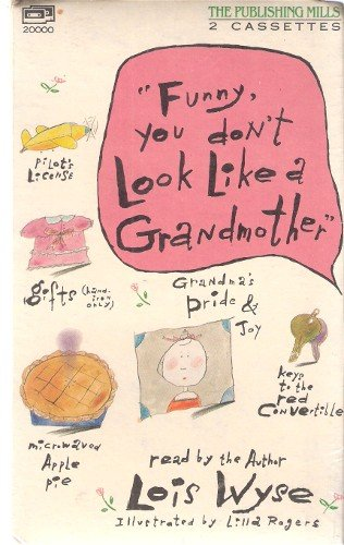 Funny, You Don't Look Like a Grandmother: Wyse, Lois
