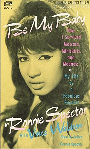 Be My Baby: Ronnie Spector, Vince Waldron