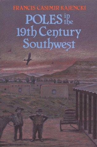 Poles in the 19th Century Southwest: Kajencki, Francis Casimir