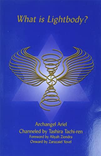 9780962720956: What Is Lightbody?: Archangel Ariel Channeled by Tashira Tachi-ren