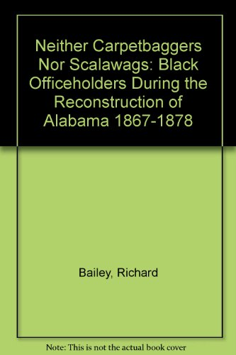 9780962721854: Neither Carpetbaggers Nor Scalawags: Black Officeholders During the Reconstruction of Alabama 1867-1878