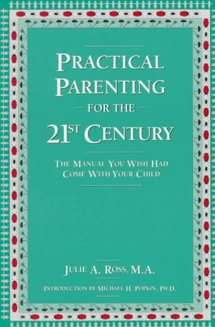9780962722660: Practical Parenting for the 21st Century: The Manual You Wish Had Come With Your Child