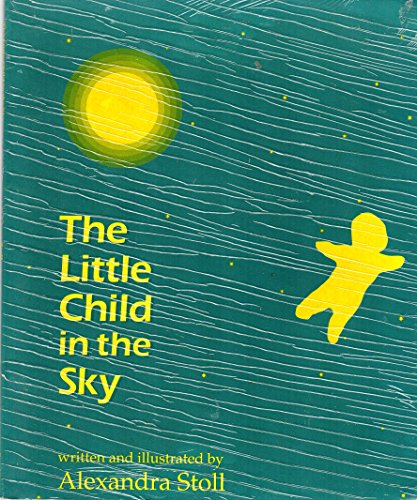 The Little Child in the Sky: Stoll, Alexandra