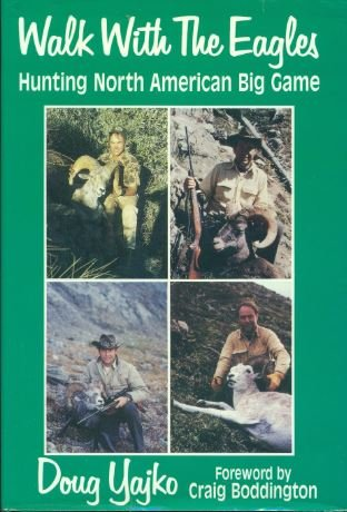 WALK WITH THE EAGLES, HUNTING NORTH AMERICAN: Yajko, Doug