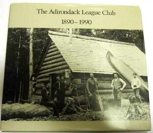 9780962725500: The Adirondack League Club, 1890-1990