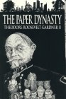 The Paper Dynasty: Theodore Roosevelt Gardner