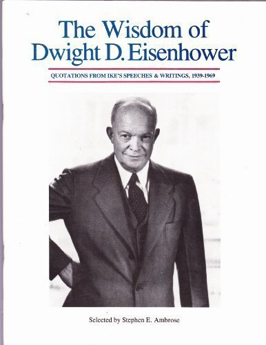 9780962733000: The wisdom of Dwight D. Eisenhower: Quotations from Ike's speeches & writings, 1939-1969