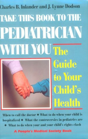 Take This Book to the Pediatrician With You: Guide to Your Child's Health (9780962733468) by Charles B. Inlander; J. Lynne Dodson