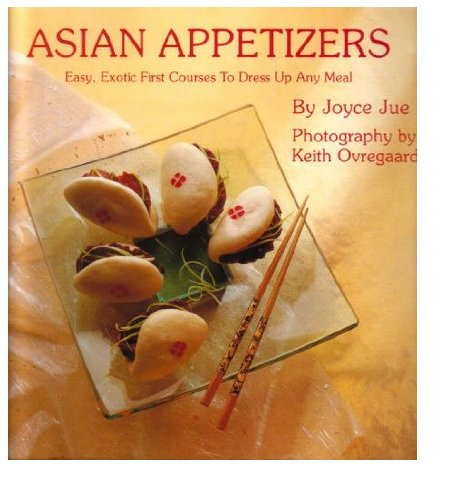 ASIAN APPETIZERS Easy, Exotic First Courses to Dress Up Any Meal