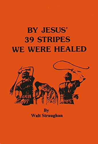 9780962735301: By Jesus' 39 Stripes We Were Healed