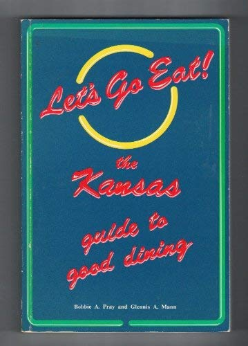 Let's Go Eat!: The Kansas Guide to Good Dining
