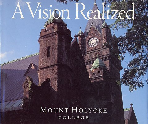 9780962738630: A Vision Realized: Mount Holyoke College, with selected quotations from founder, Mary Lyon