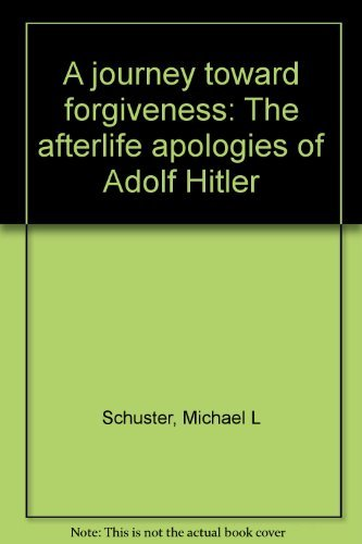 A Journey Toward Forgiveness: The Afterlife Apology of Adolf Hitler: Schuster, Michael L.