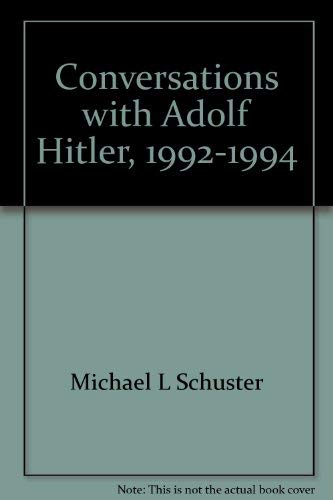 Conversations with Adolf Hitler, 1992-1994: Schuster, Michael L. [SIGNED]