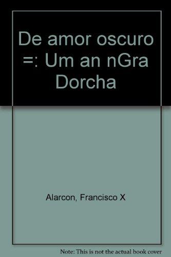 9780962739903: De amor oscuro =: Um an nGra Dorcha
