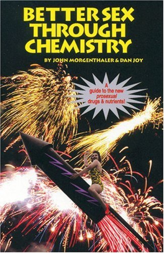 Better Sex Through Chemistry: A Guide to: Morgenthaler, John, and