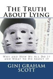 The Truth About Lying: Why We All Do It, How We Do It, & Can We Live Without It?: Scott, Gini ...