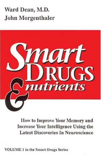 Smart Drugs & Nutrients: How to Improve Your Memory and Increase Your Intelligence Using the Latest Discoveries in Neuroscience (0962741892) by John Morgenthaler; M.D. Ward Dean