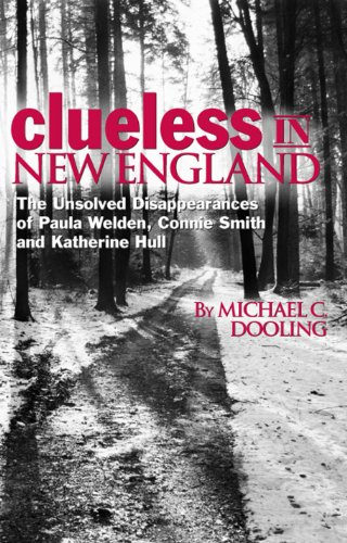 Clueless in New England: The Unsolved Disappearances of Paula Welden, Connie Smith and Katherine ...
