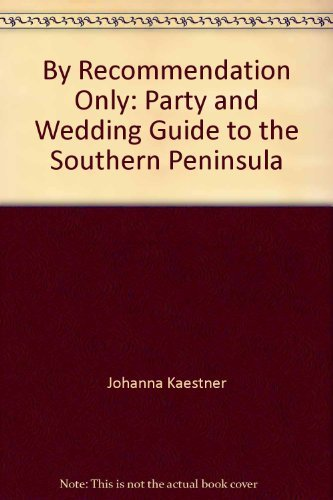 By Recommendation Only: Party and Wedding Guide to the Southern Peninsula: Johanna Kaestner