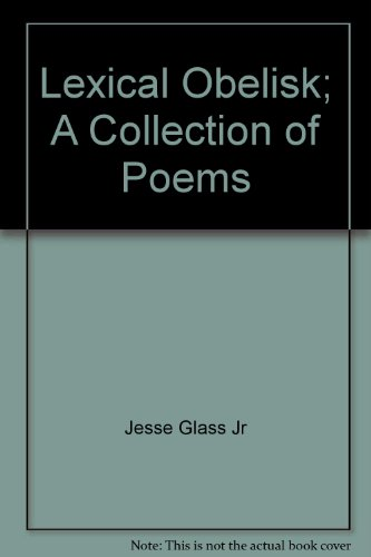 Lexical Obelisk: Poems (SIGNED by author): Glass, Jesse Jr. (Introduction by Robert Peters)