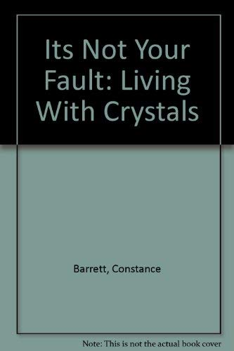 9780962751806: Its Not Your Fault: Living With Crystals