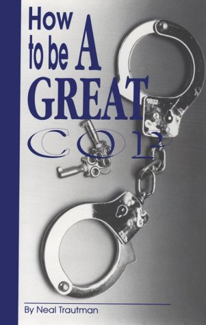 9780962753602: How to Be a Great Cop