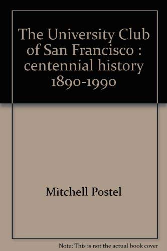 The University Club of San Francisco: Centennial: Postel, Mitchell;Tierney, Kevin;University