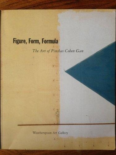 Figure, Form, Formula; The Art of Pinchas Cohen Gan: Gan, Pinchas Cohen; Ruth K. Beesch; Kristine ...