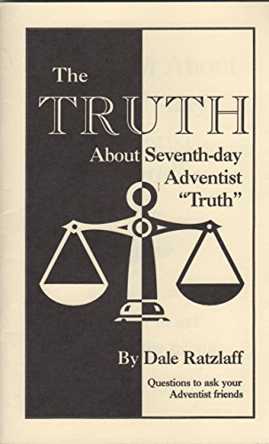 The Truth About Seventh-day Adventist Truth: Ratzlaff, Dale