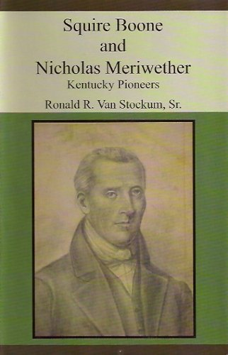 9780962757211: Squire Boone and Nicholas Meriwether: Kentucky Pioneers
