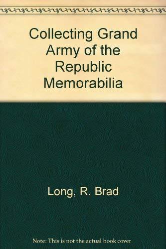 Collecting Grand Army of the Republic Memorabilia: Long, R. Brad