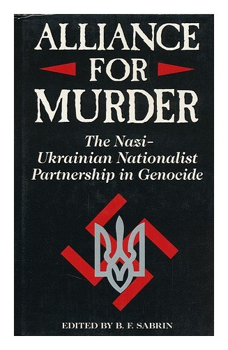 Alliance for Murder: The Nazi-Ukranian Partnership in Genocide