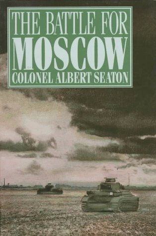 THE BATTLE FOR MOSCOW 1941-1942: Seaton, Col. Albert