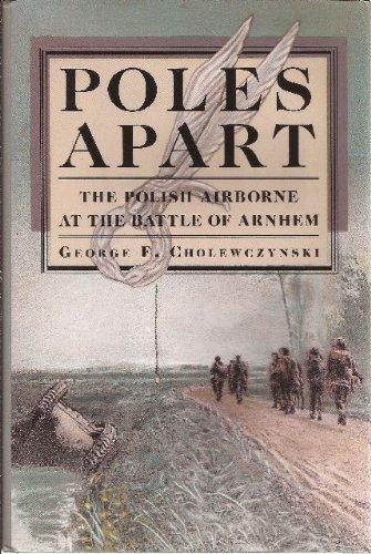 Poles Apart: The Polish Airborne at the Battle of Arnhem: Cholewczynski, George F.