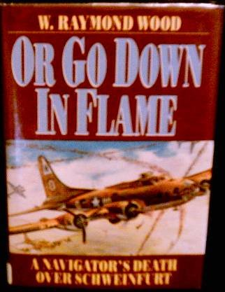 9780962761393: Or Go Down in Flame: A Navigator's Death over Schweinfurt