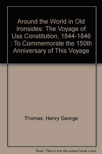 Around the World in Old Ironsides: The Voyage of Uss Constitution, 1844-1846 To Commemorate the 1...