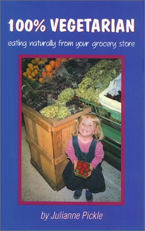 9780962764509: One Hundred Percent Vegetarian: Eating Naturally from Your Grocery Store