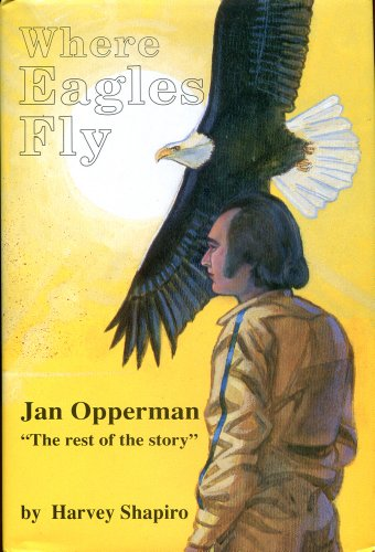 Where Eagles Fly: Jan Opperman: The Rest of the Story (9780962765360) by Harvey Shapiro