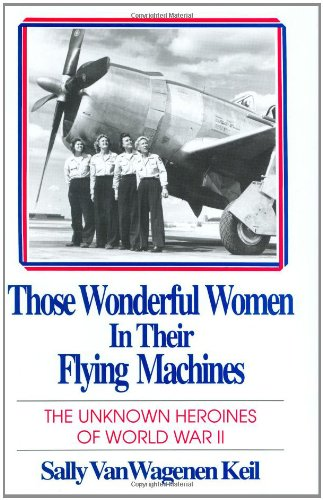 9780962765902: Those Wonderful Women in Their Flying Machines: The Unknown Heroines of World War Two
