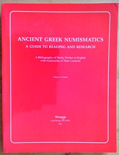 9780962769429: Ancient Greek Numismatics: A Guide to Reading and Research, A Bibliography of Works Written in English with Summaries of Their Contents