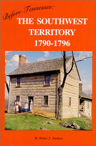 Before Tennessee: The Southwest Territory 1790-1796: Durham, Walter T.