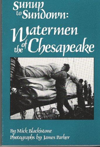 Sunup to Sundown: Watermen of the Chesapeake: Mick Blackistone