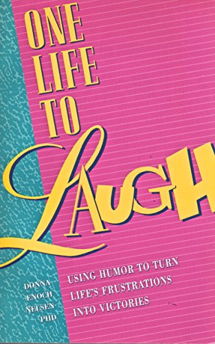 9780962775307: One Life to Laugh: Using Humor to Turn Life's Frustrations into Victories