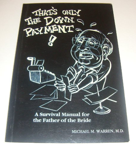 9780962777523: That's Only the Downpayment: Survival Manual for the Father of the Bride