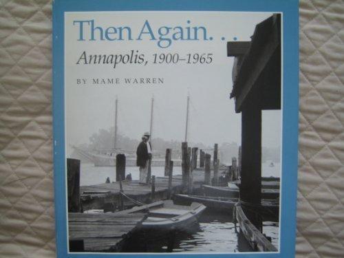 9780962779909: Then Again ... Annapolis, 1900-1965