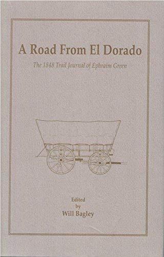 A Road From El Dorado: The 1848 Trail Journal of Ephraim Green: Will Bagley [Editor]