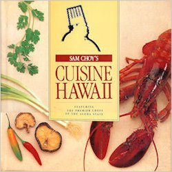 Sam Choy's cuisine Hawaii: Featuring the premier chefs of the Aloha State (0962780804) by Sam Choy
