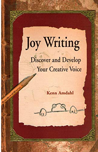 Joy Writing: Discover and Develop Your Creative Voice [Signed]: Amdahl, Kenn