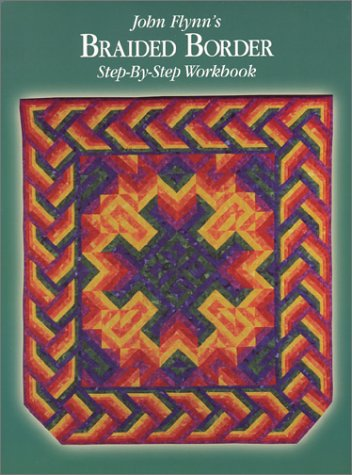 9780962788918: John Flynn's Braided Borders: Step-By-Step Workbook